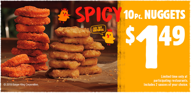 Spicy (or try original) 10 Pc. Nuggets $1.49. Limited time only at participating restaurants. Includes 2 sauces of your choice.