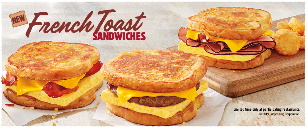 New French Toast Sandwiches. Limited time only at participating restaurants. © 2019 Burger King Corporation.