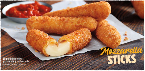 Mozzarella Sticks. Limited time only at participating restaurants. © 2019 Burger King Corporation.