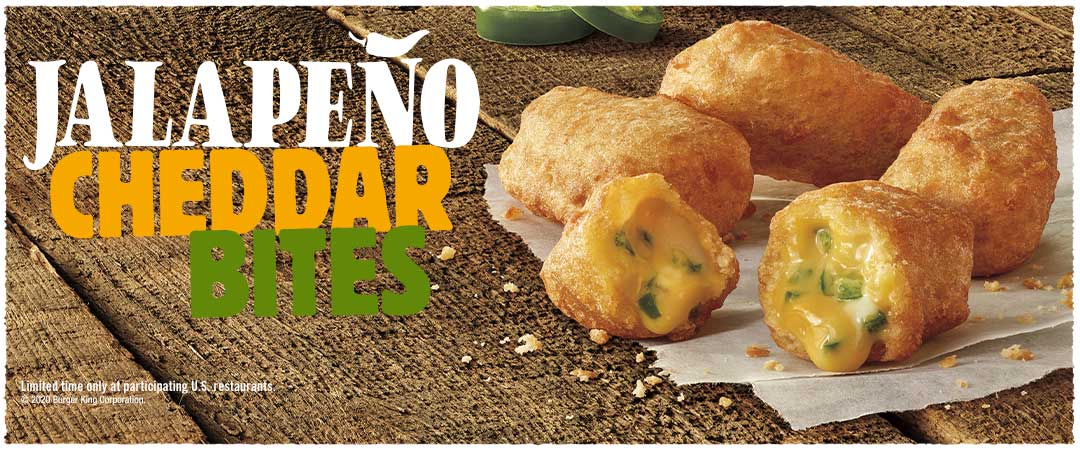 Jalapeño Cheddar Bites. Limited time only at participating U.S. restaurants. © 2020 Burger King Corporation.