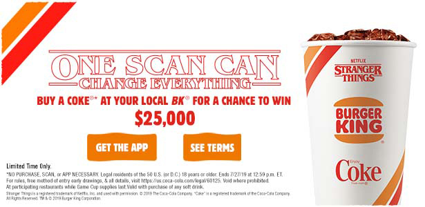 ONE SCAN CAN CHANGE EVERYTHING BUY A COKE® AT YOUR LOCAL BK® FOR A CHANCE TO WIN $25,000